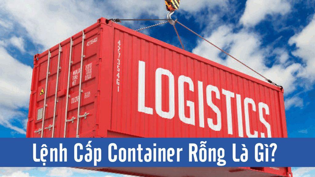 Lệnh Cấp Container Rỗng Là Gì, Quy Trình Như Thế Nào?